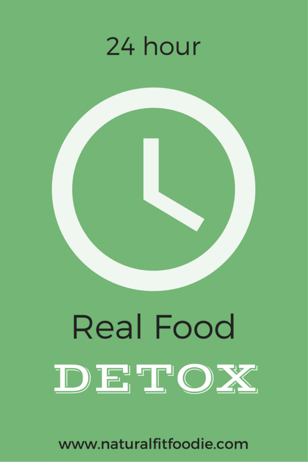 24 hour real food detox
